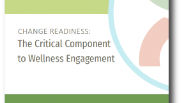 Change Readiness: Critical Component to Wellness Engagement